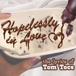 Album art for Hopelessly in Love: The Lyrics of Tom Toce